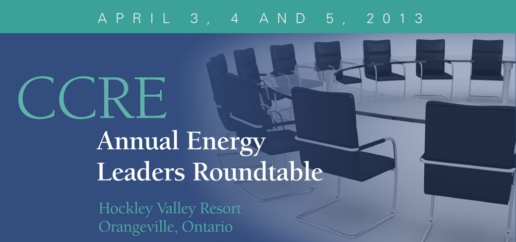 CCRE Annual Energy Leaders Roundtable - April 3 to April 3, 2013
