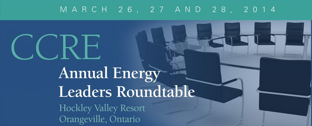 2014 CCRE Energy Leaders Roundtable, Hockley Valley, Ontario March 26-28, 2014