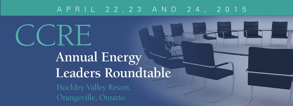 CCRE Annual Energy Leaders Roundtable - April 22 to April 24, 2015