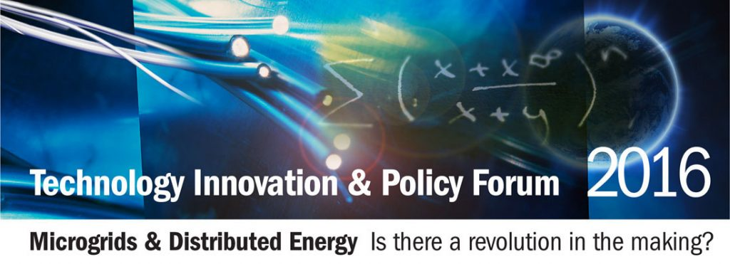 Technology Innovation & Policy Forum 2016 - Microgrids & Distributed Energy