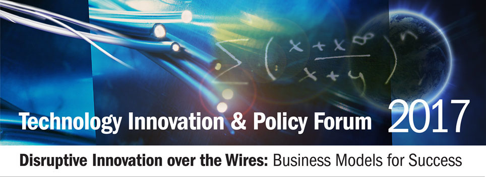 Technology & Policy Forum 2017-Disruptive Innovation over the Wires: business Models for Success